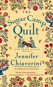 The Sugar Camp Quilt - An Elm Creek Quilts Novel ebook by Jennifer Chiaverini