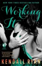 Working It ebook by Kendall Ryan