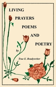 Living Prayers Poems And Poetry ebook by True E. Readywriter