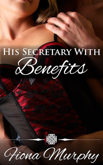 His Secretary with Benefits ebook by Fiona Murphy