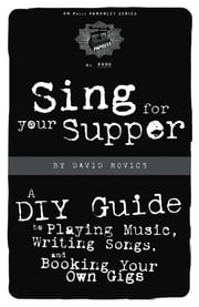 Sing For Your Supper - A DIY Guide to Playing Music, Writing Songs, and Booking Your Own Gigs ebook by David Rovics