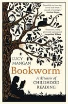 Bookworm - A Memoir of Childhood Reading ebook by Lucy Mangan