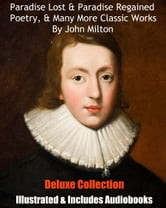 PARADISE LOST & PARADISE REGAINED, MISCELLANEOUS POETRY, & MANY OTHER CLASSIC WORKS BY JOHN MILTON - Including ILLUSTRATIONS & BONUS AUDIOBOOK NARRATIONS ebook by John Milton