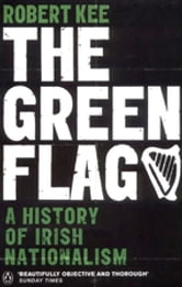 The Green Flag - A History of Irish Nationalism ebook by Robert Kee