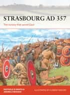Strasbourg AD 357 - The victory that saved Gaul ebook by Dr Raffaele D'Amato, Andrea Frediani, Florent Vincent