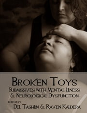 Broken Toys: Submissives With Mental Illness and Neurological Dysfunction ebook by Raven Kaldera,Del Tashlin