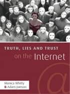 Truth, Lies and Trust on the Internet ebook by Monica T. Whitty, Adam Joinson