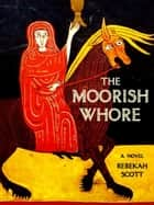 The Moorish Whore ebook by Rebekah Scott