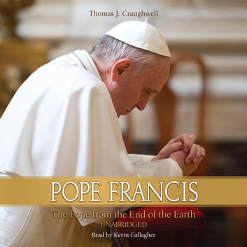 Pope Francis: The Pope From the End of the Earth audiobook by Thomas J. Craughwell