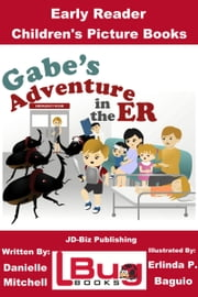 Gabe's Adventure in the ER: Early Reader - Children's Picture Books ebook by Danielle Mitchell,Erlinda P. Baguio