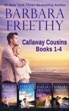 Callaway Cousins Box Set, Books 1-4 - Heartwarming contemporary romance collection ebook by Barbara Freethy