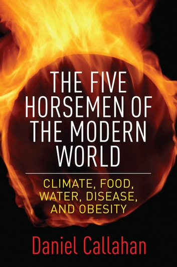 The Five Horsemen of the Modern World - Climate, Food, Water, Disease, and Obesity ebook by Daniel Callahan