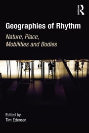 Geographies of Rhythm - Nature, Place, Mobilities and Bodies ebook by Tim Edensor