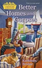 Better Homes and Corpses - A Hamptons Home & Garden Mystery ebook by Kathleen Bridge