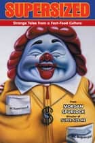 Supersized: Strange Tales from a Fast-Food Culture ebook by Morgan Spurlock, Various