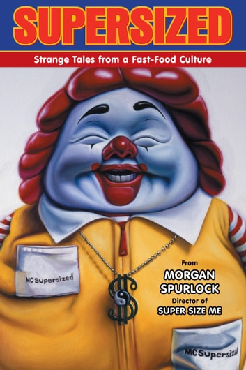 Supersized: Strange Tales from a Fast-Food Culture ebook by Morgan Spurlock