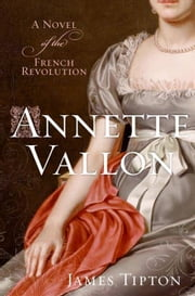 Annette Vallon - A Novel of the French Revolution ebook by James Tipton
