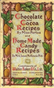 Chocolate and Cocoa Recipes and Home Made Candy Recipes ebook by Hill and Parloa