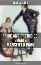 Jane Austen: Pride and Prejudice, Emma & Mansfield Park (3 Books in One Edition) ebook by Jane Austen