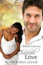 A Thankful Love ebook by K. Victoria Chase