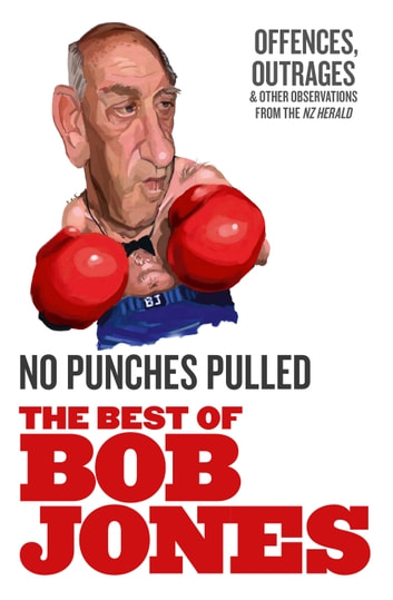 No Punches Pulled - Offences, Outrages and Other Observations ebook by Bob Jones
