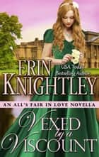 Vexed by a Viscount - All's Fair in Love, #5 ebook by Erin Knightley
