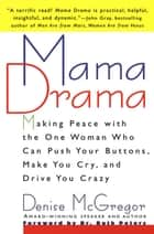 Mama Drama - Making Peace with the One Woman Who Can Push Your Buttons, Make You Cry, and Drive You Crazy ebook by Denise McGregor