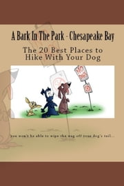 A Bark In The Park-Chesapeake Bay: The 20 Best Places To Hike With Your Dog ebook by Doug Gelbert