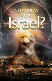 Why Pray for Israel? ebook by Ken Burnett