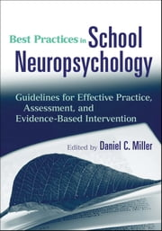 Best Practices in School Neuropsychology - Guidelines for Effective Practice, Assessment, and Evidence-Based Intervention ebook by Daniel C. Miller