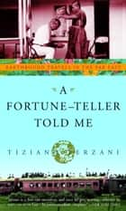 A Fortune-Teller Told Me ebook by Tiziano Terzani