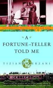A Fortune-Teller Told Me - Earthbound Travels in the Far East ebook by Tiziano Terzani