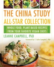 The China Study All-Star Collection - Whole Food, Plant-Based Recipes from Your Favorite Vegan Chefs ebook by LeAnne Campbell,T. Colin Campbell, Ph.D.