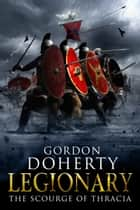 Legionary: The Scourge of Thracia (Legionary 4) ebook by
