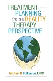Treatment Planning from a Reality Therapy Perspective ebook by Michael H. Fulkerson, LPCC