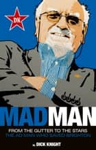 Mad Man: The Ad Man Who Saved Brighton ebook by Dick Knight