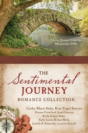 A Sentimental Journey Romance Collection - 9 Love Stories from the Memorable 1940s ebook by Dianna Crawford,Joan Croston,Cathy Marie Hake,Kelly Eileen Hake,Sally Laity,DiAnn Mills,Kim Vogel Sawyer,Janelle Burnham Schneider,Lynette Sowell