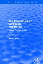 Revival: The Economics of European Integration (2001) - Theory, Practice, Policy ebook by Willem Molle
