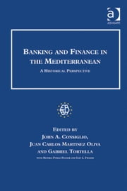 Banking and Finance in the Mediterranean - A Historical Perspective ebook by Mr Juan Carlos Martinez Oliva,Professor Gabriel Tortella,Iain L. Fraser,Ms Monika Pohle Fraser,Mr John A Consiglio,Ms Gabriella Massiglia,EABH eV,European Association for Banking & Financial History e V
