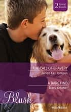 The Call Of Bravery/A Rare Find ebook by Tracy Kelleher, Janice kay Johnson