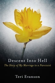 Descent Into Hell - The Story of My Marriage to a Narcissist ebook by Teri Evanson