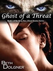 Ghost of a Threat - Book 1 of the Betty Boo, Ghost Hunter Series ebook by Beth Dolgner