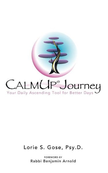 CalmUp® Journey - Your Daily Ascending Tool for Better Days ebook by Lorie S. Gose, Psy.D.