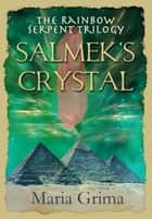 Salmek's Crystal - Book 1 in the Rainbow Serpent Trilogy ebook by Maria Grima