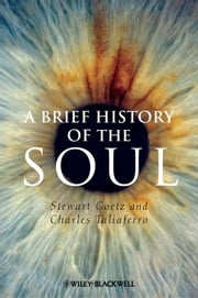 A Brief History of the Soul ebook by Stewart Goetz,Charles Taliaferro
