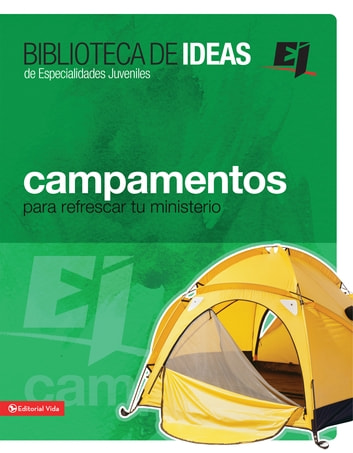 Biblioteca de ideas: Campamentos - Para refrescar tu ministerio ebook by Youth Specialties