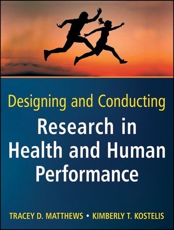 Designing and Conducting Research in Health and Human Performance ebook by Tracey D. Matthews,Kimberly T. Kostelis