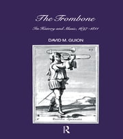 Trombone - Its History and Music, 1697-1811 ebook by D. M. Guion