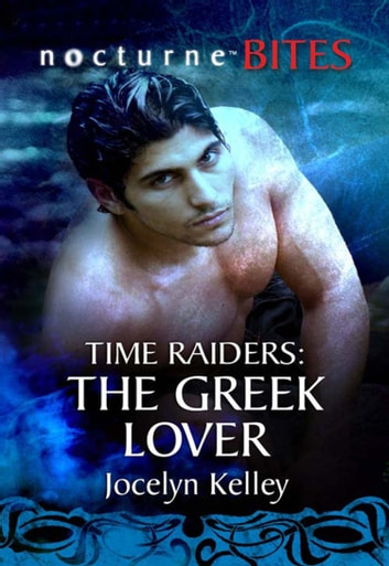 Time Raiders: The Greek Lover (Mills & Boon Nocturne Bites) (Time Raiders, Book 9) ebook by Jocelyn Kelley