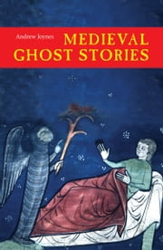Medieval Ghost Stories - An Anthology of Miracles, Marvels and Prodigies ebook by Andrew Joynes